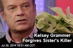 Kelsey Grammer Forgives Sister's Killer
