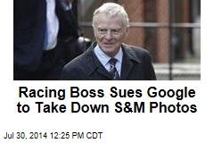 Racing Boss Sues Google to Take Down S&M Photos