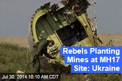 Rebels Planting Mines at MH17 Site: Ukraine