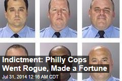 Indictment: Philly Cops Went Rogue, Made a Fortune