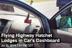 Flying Highway Hatchet Lodges in Car's Dashboard