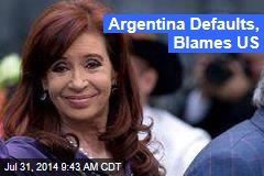 Argentina Defaults, Blames US