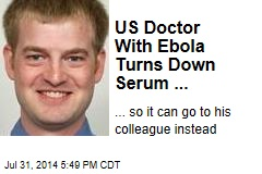 US Doctor With Ebola Turns Down Serum ...