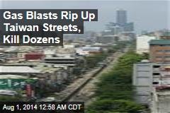 Gas Blasts Rip Up Taiwan Streets, Kill Dozens