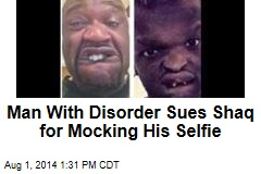 Man With Disorder Sues Shaq for Mocking His Selfie