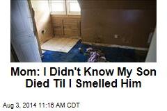 Mom: I Didn't Know My Son Died Til I Smelled Him