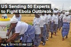 US Sending 50 Experts to Fight Ebola Outbreak