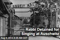 Rabbi Detained for Singing at Auschwitz