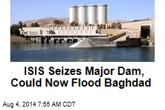 ISIS Seizes 3 More Towns, Iraq's Biggest Dam