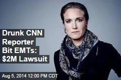 Drunk CNN Reporter Bit EMTs: $2M Lawsuit