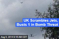 UK Scrambles Jets, Busts 1 in Bomb Threat