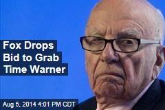 Fox Drops Bid to Grab Time Warner