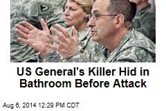 US General's Killer Hid in Bathroom Before Attack