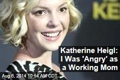 Katherine Heigl: I Was 'Angry' as a Working Mom