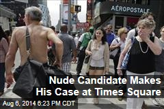 Nude Candidate Makes His Case at Times Square