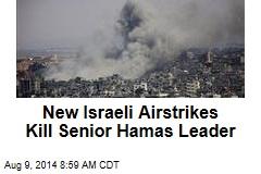 New Israeli Airstrikes Kill Senior Hamas Leader
