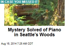 Mystery Solved of Piano in Seattle's Woods