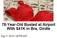 78-Year-Old Busted at Airport With $41K in Bra, Girdle