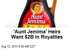 'Aunt Jemima' Heirs Want $2B in Royalties