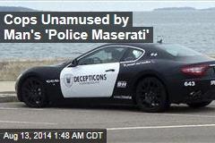 Cops Unamused by Man's 'Police Maserati'