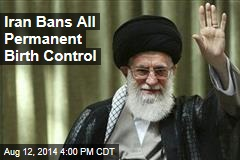 Iran Bans All Permanent Birth Control