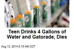 Teen Drinks 4 Gallons of Water and Gatorade, Dies