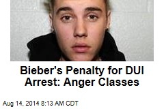 Bieber's Penalty for DUI Arrest: Anger Classes