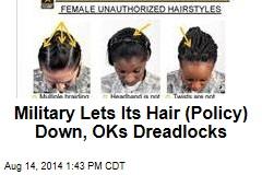 Military Lets Its Hair (Policy) Down, OKs Dreadlocks
