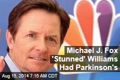 Michael J. Fox 'Stunned' Williams Had Parkinson's
