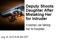 Deputy Shoots Daughter After Mistaking Her for Intruder