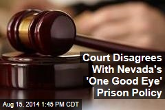 Court Disagrees With Nevada's 'One Good Eye' Prison Policy