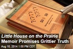 Little House on the Prairie Memoir Promises Grittier Truth