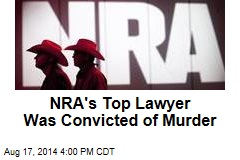 NRA's Top Lawyer Was Convicted of Murder