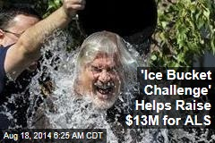 'Ice Bucket Challenge' Helps Raise $13M for ALS