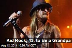 Kid Rock, 43, to Be a Grandpa