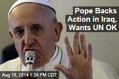 Pope Backs Action in Iraq, Wants UN OK