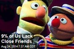 9% of Us Lack Close Friends