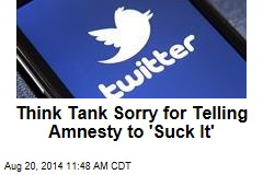 Think Tank Sorry for Telling Amnesty to 'Suck It'