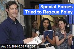 Special Forces Tried to Rescue Foley