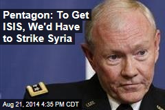 Pentagon: To Get ISIS, We'd Have to Strike Syria