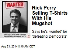 Rick Perry Selling T-Shirts With His Mugshot
