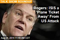 Rogers: ISIS a 'Plane Ticket Away' From US Attack