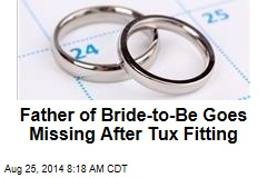 Father of Bride-to-Be Goes Missing After Tux Fitting