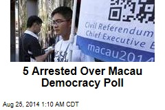 5 Arrested Over Macau Democracy Poll