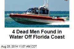4 Dead Men Found in Water Off Florida Coast