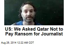 US: We Asked Qatar Not to Pay Ransom for Journalist
