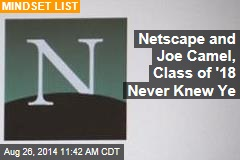 Netscape and Joe Camel, Class of '18 Never Knew Ye