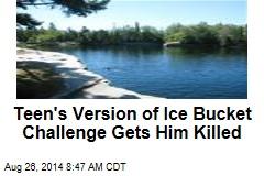Teen's Version of Ice Bucket Challenge Gets Him Killed