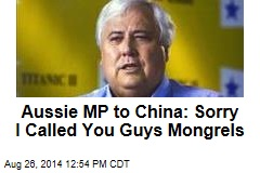 Aussie MP to China: Sorry I Called You Guys Mongrels