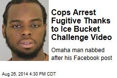 Cops Arrest Fugitive Thanks to Ice Bucket Challenge Video